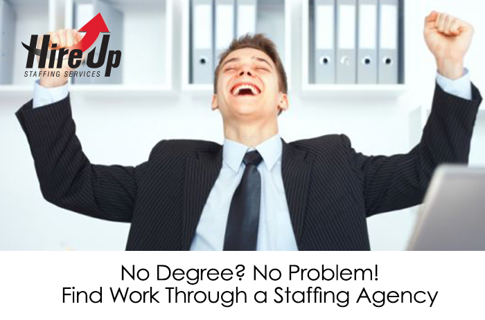 No Degree? No Problem! Find Work Through a Staffing Agency - Hire Up
